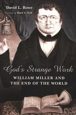 God's Strange Work: William Miller and the End of All Things  -     By: David L. Rowe