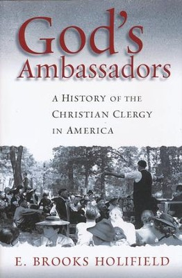 God's Ambassadors: A History of the Christian Clergy in America  -     By: E. Brooks Holifield