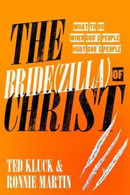 The Bride(zilla) of Christ: What to Do When God's People Hurt God's People - eBook  -     By: Ted Kluck, Ronnie Martin