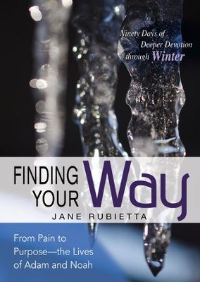 Finding Your Way: From Pain to Purpose - the Lives of Adam and Noah: Ninety Days of Deeper Devotion through Winter - eBook  -     By: Jane Rubietta