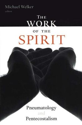 The Work of the Spirit: Pneumatology and Pentecostalism   -     Edited By: Michael Welker