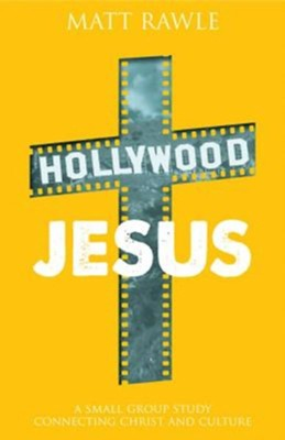 Hollywood Jesus: A Small Group Study Connecting Christ and Culture  -     By: Matthew Rawle