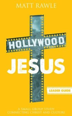 Hollywood Jesus: A Small Group Study Connecting Christ and Culture - Leader Guide  -     By: Matthew Rawle