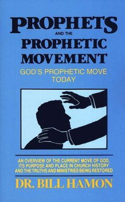 Prophets and the Prophetic Movement: God's Prophetic  Move Today  -     By: Dr. Bill Hamon