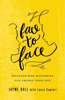 Face to Face: Discover How Mentoring Can Change Your Life - eBook  -     By: Jayme Lee Hull, Laura Captari