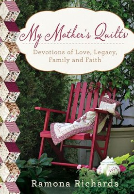 My Mother's Quilts: Devotions of Love, Legacy, Family and Faith - eBook  -     By: Ramona Richards