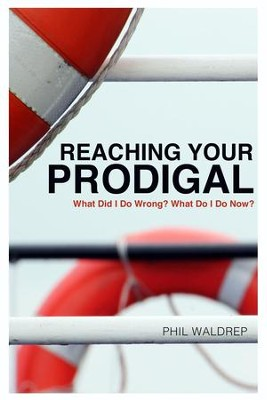 Reaching Your Prodigal: What Did I Do Wrong? What Do I Do Now? - eBook  -     By: Phil Waldrep