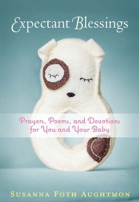 Expectant Blessings: Prayers, Poems, and Devotions for You and Your Baby - eBook  -     By: Susanna Foth Aughtmon