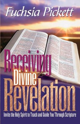 Receiving Divine Revelation: Invite the Holy Spirit to teach and guide you through scripture - eBook  -     By: Fuchsia Pickett