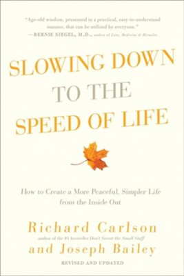 Slowing Down to The Speed of Life: How To Create A More Peaceful, Simpler Life From The Inside Out, Revised Updated and repackaged  -     By: Richard Carlson