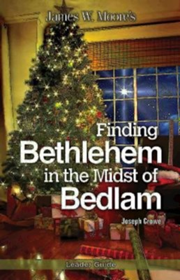 Finding Bethlehem in the Midst of Bedlam - Leader Guide  -     By: James W. Moore, Joseph Crowe
