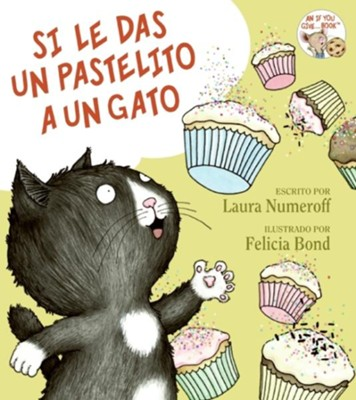 If You Give a Cat a Cupcake (Spanish edition)  -     By: Laura Numeroff     Illustrated By: Felicia Bond