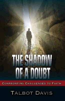 The Shadow of a Doubt: Confronting Challenges to Faith  -     By: Talbot Alan Davis