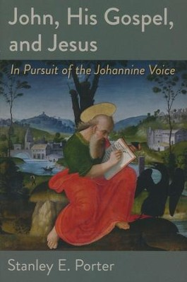 John, His Gospel, and Jesus: In Pursuit of the Johannine Voice - eBook  -     By: Stanley E. Porter