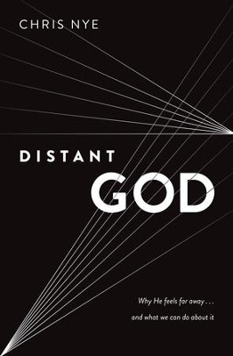 Distant God: Why He Feels Far Away...And What We Can Do About It - eBook  -     By: Chris Nye