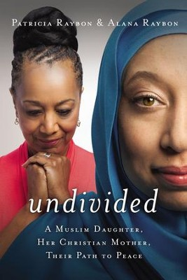 Undivided: A Muslim Daughter, Her Christian Mother, Their Path to Peace - eBook  -     By: Patricia Raybon, Alana Raybon