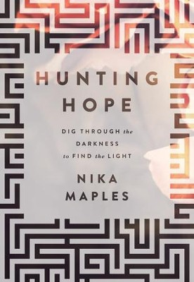 Hunting Hope: Dig Through the Darkness to Find the Light - eBook  -     By: Nika Maples