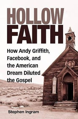 Hollow Faith: How Andy Griffith, Facebook, and the American Dream Neutered the Gospel - eBook  -     By: Stephen Ingram