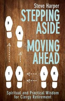 Stepping Aside, Moving Ahead: Spiritual and Practical Wisdom for Clergy Retirement - eBook  -     By: Steve Harper