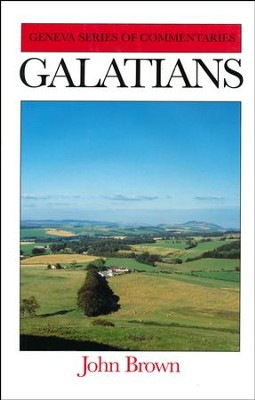 Galatians: Geneva Commentary Series   -     By: John Brown