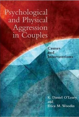 Pychological and Physical Aggression in Couples: Causes and Interventions  -     By: K. Daniel O'Leary