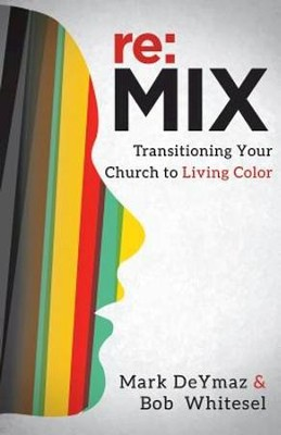 re:MIX: Transitioning Your Church to Living Color - eBook  -     By: Mark DeYmaz