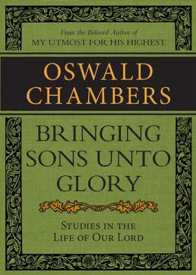 Bringing Sons Unto Glory: Studies in the Life of Our Lord - eBook  -     By: Oswald Chambers