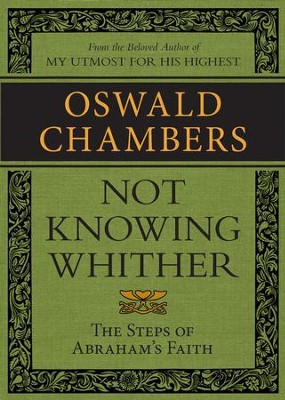 Not Knowing Whither: The Steps of Abraham's Faith / Digital original - eBook  -     By: Oswald Chambers