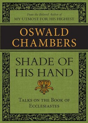 Shade of His Hand: Talks on the Book of Ecclesiastes / Digital original - eBook  -     By: Oswald Chambers