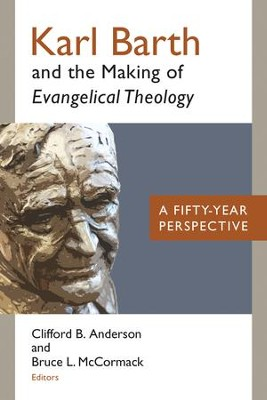Karl Barth and the Making of Evangelical Theology: A Fifty-Year Perspective - eBook  -     Edited By: Clifford B. Anderson, Bruce McCormack     By: Edited by Clifford B. Anderson & Bruce L. McCormack