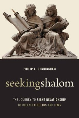 Seeking Shalom: The Journey to Right Relationship between Catholics and Jews - eBook  -     By: Philip A. Cunningham