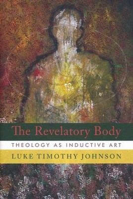 The Revelatory Body: Theology as Inductive Art - eBook  -     By: Luke Timothy Johnson