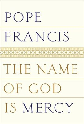 The Name of God Is Mercy: A Conversation with Andrea Tornielli - eBook  -     By: Pope Francis