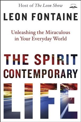 The Spirit Contemporary Life: Unleashing the Miraculous in Your Everyday World - eBook  -     By: Leon Fontaine