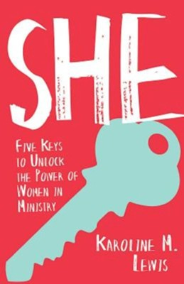 She: Five Keys to Unlock the Power of Women in Ministry  -     By: Karoline M. Lewis