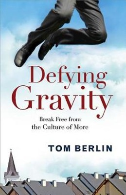 Defying Gravity: Break Free from the Culture of More - eBook  -     By: Tom Berlin