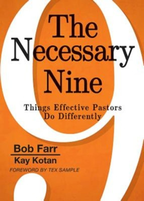 The Necessary Nine: Things Effective Pastors Do Differently  -     By: Kay Kotan, Bob Farr