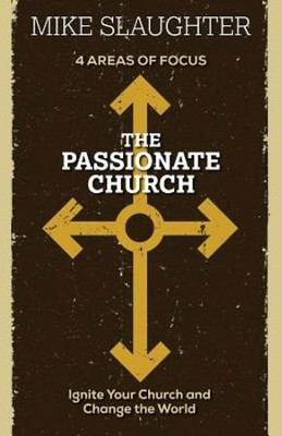 The Passionate Church: Ignite Your Church and Change the World - eBook  -     By: Mike Slaughter
