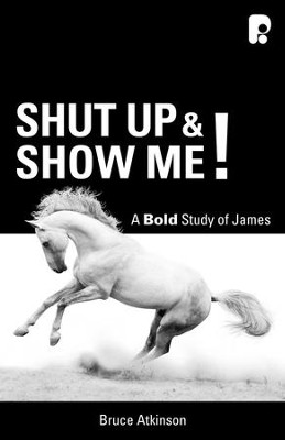 Shut up and Show Me!: A Bold Study on James - eBook  -     By: Bruce Atkinson