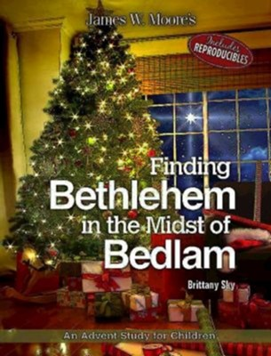 Finding Bethlehem in the Midst of Bedlam: An Advent Study for Children  -     By: James W. Moore, Brittany Sky