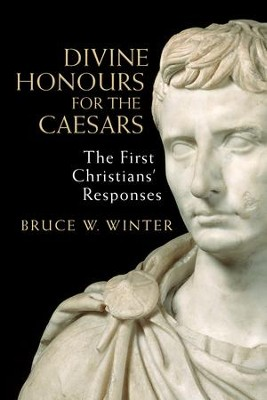 Divine Honours for the Caesars: The First Christians' Responses - eBook  -     By: Bruce W. Winter