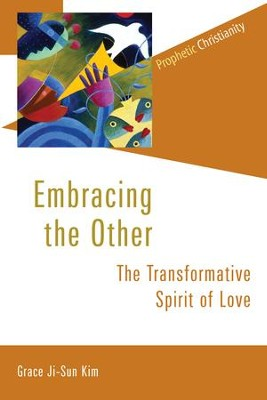 Embracing the Other: The Transformative Spirit of Love - eBook  -     By: Grace Ji-Sun Kim