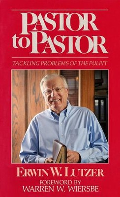 Pastor To Pastor: Tackling Problems of the Pulpit / Digital original - eBook  -     By: Erwin W. Lutzer, Warren W. Wiersbe
