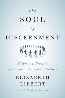 The Soul of Discernment: A Spiritual Practice for Communities and Institutions - eBook  -     By: Elizabeth Liebert
