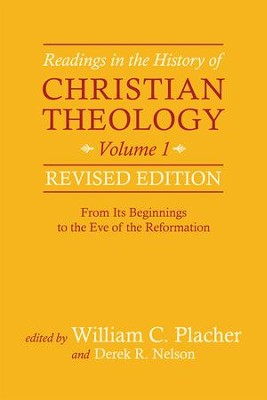 Readings in the History of Christian Theology, Volume 1, Revised Edition: From Its Beginnings to the Eve of the Reformation - eBook  -     By: William C. Placher, Derek R. Nelson