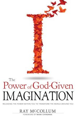 The Power of God-Given Imagination: Releasing the Power Within You to Transform the World Around You - eBook  -     By: Ray McCollum