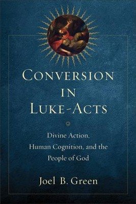 Conversion in Luke-Acts: Divine Action, Human Cognition, and the People of God - eBook  -     By: Joel B. Green