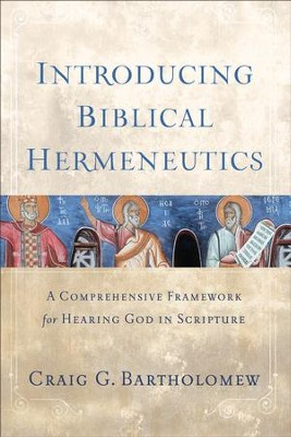 Introducing Biblical Hermeneutics: A Comprehensive Framework for Hearing God in Scripture - eBook  -     By: Craig G. Bartholomew