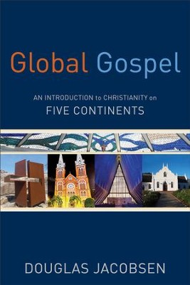 Global Gospel: An Introduction to Christianity on Five Continents - eBook  -     By: Douglas Jacobsen