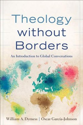 Theology without Borders: An Introduction to Global Conversations - eBook  -     By: William A. Dyrness, Oscar Garcia-Johnson
